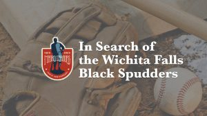 In Search of the Wichita Falls Black Spudders @ All Hands Community Cultural Center